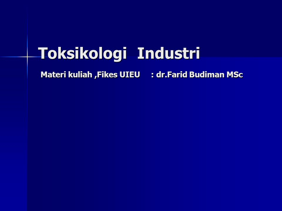 Toksikologi Industri Materi kuliah,Fikes UIEU : dr.Farid Budiman MSc
