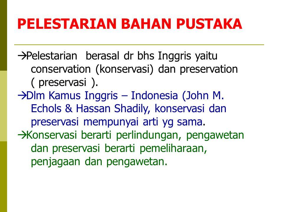 PELESTARIAN BAHAN PUSTAKA  Pelestarian berasal dr bhs Inggris yaitu conservation (konservasi) dan preservation ( preservasi ).  Dlm Kamus Inggris –