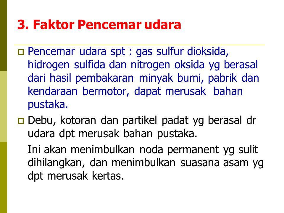 3. Faktor Pencemar udara  Pencemar udara spt : gas sulfur dioksida, hidrogen sulfida dan nitrogen oksida yg berasal dari hasil pembakaran minyak bumi