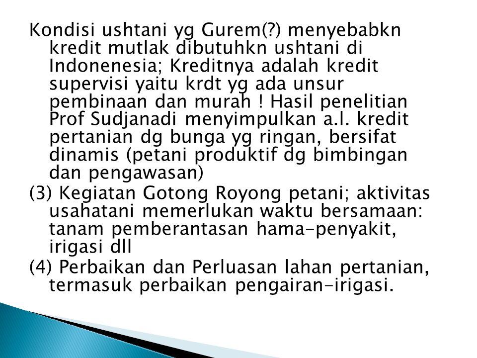 Kondisi ushtani yg Gurem(?) menyebabkn kredit mutlak dibutuhkn ushtani di Indonenesia; Kreditnya adalah kredit supervisi yaitu krdt yg ada unsur pembinaan dan murah .