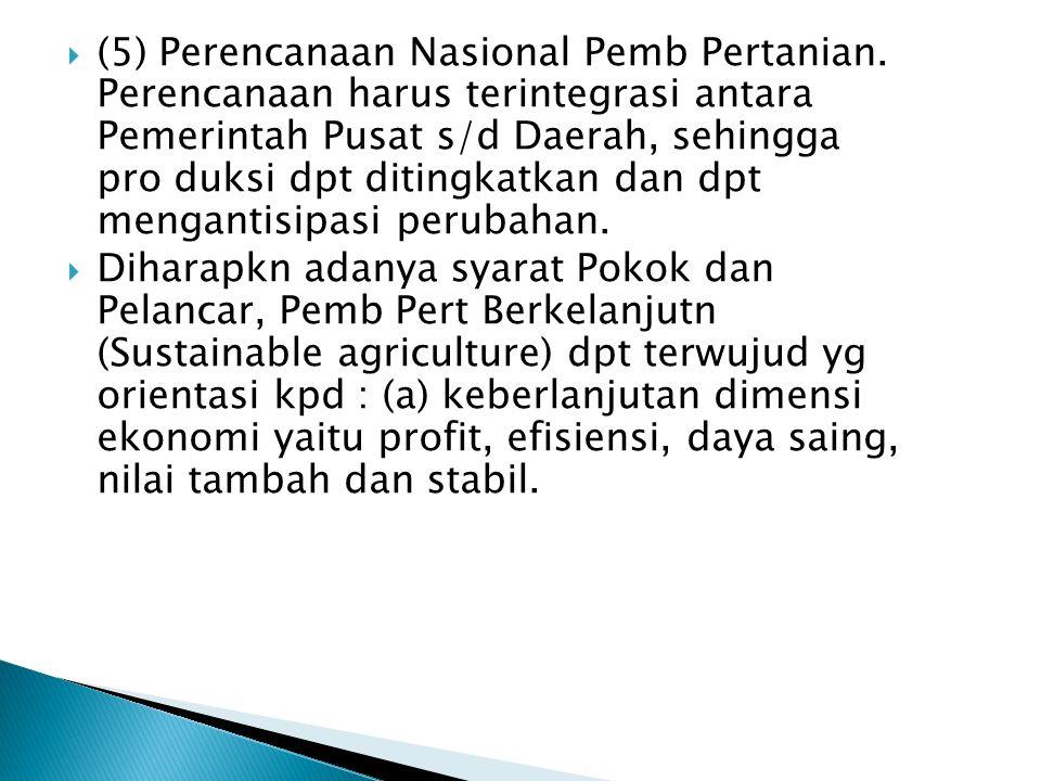  (5) Perencanaan Nasional Pemb Pertanian. Perencanaan harus terintegrasi antara Pemerintah Pusat s/d Daerah, sehingga pro duksi dpt ditingkatkan dan