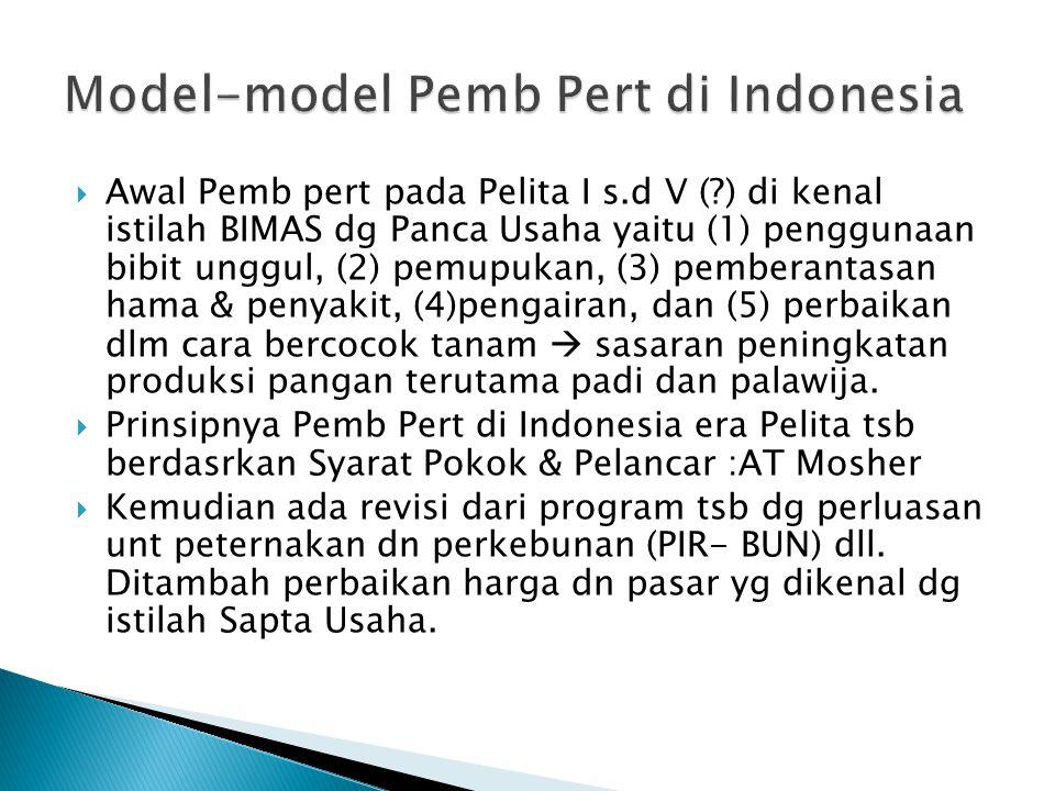  Awal Pemb pert pada Pelita I s.d V (?) di kenal istilah BIMAS dg Panca Usaha yaitu (1) penggunaan bibit unggul, (2) pemupukan, (3) pemberantasan hama & penyakit, (4)pengairan, dan (5) perbaikan dlm cara bercocok tanam  sasaran peningkatan produksi pangan terutama padi dan palawija.