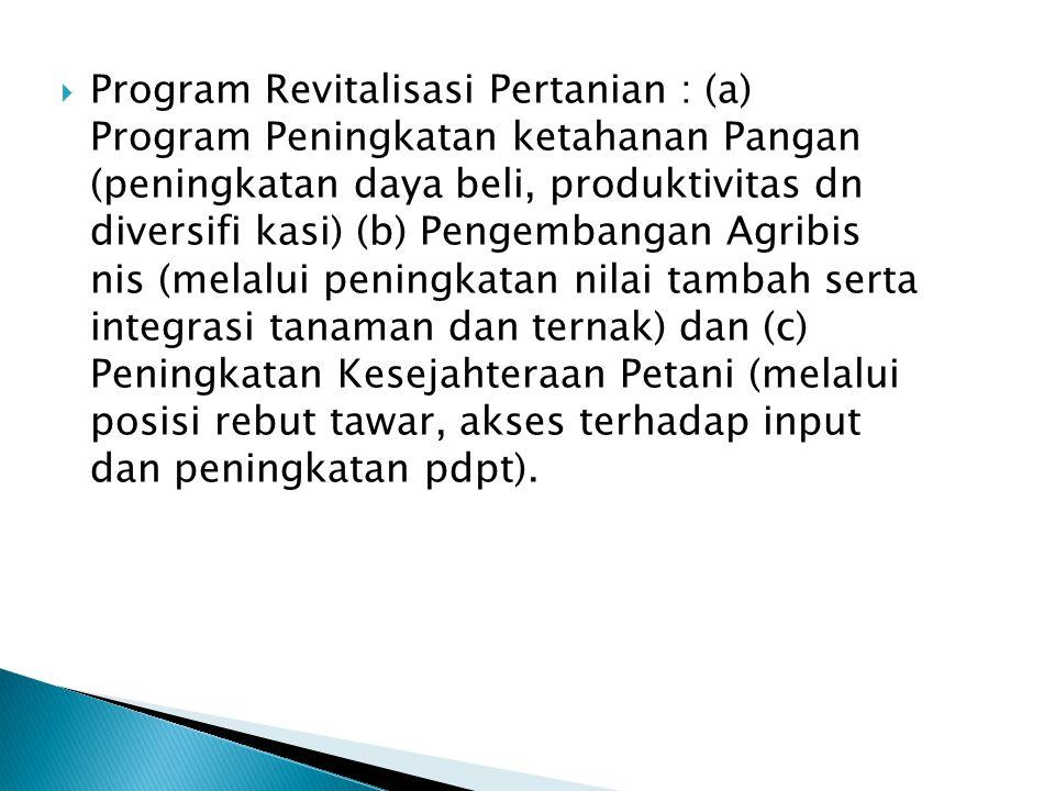  Program Revitalisasi Pertanian : (a) Program Peningkatan ketahanan Pangan (peningkatan daya beli, produktivitas dn diversifi kasi) (b) Pengembangan