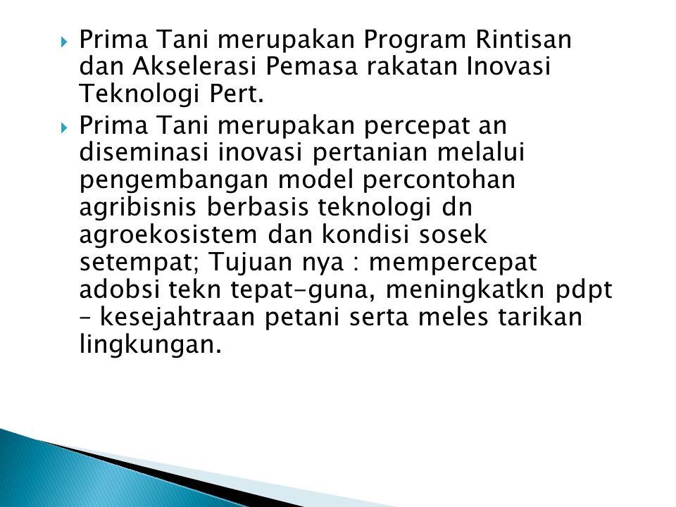  Prima Tani merupakan Program Rintisan dan Akselerasi Pemasa rakatan Inovasi Teknologi Pert.  Prima Tani merupakan percepat an diseminasi inovasi pe