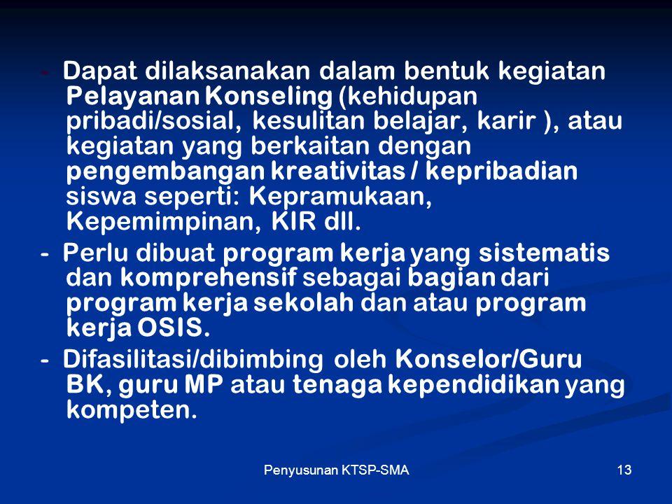 Penyusunan KTSP-SMA13 - Dapat dilaksanakan dalam bentuk kegiatan Pelayanan Konseling (kehidupan pribadi/sosial, kesulitan belajar, karir ), atau kegia