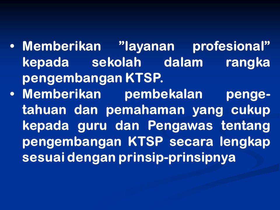 "Memberikan ""layanan profesional"" kepada sekolah dalam rangka pengembangan KTSP. Memberikan pembekalan penge- tahuan dan pemahaman yang cukup kepada gu"