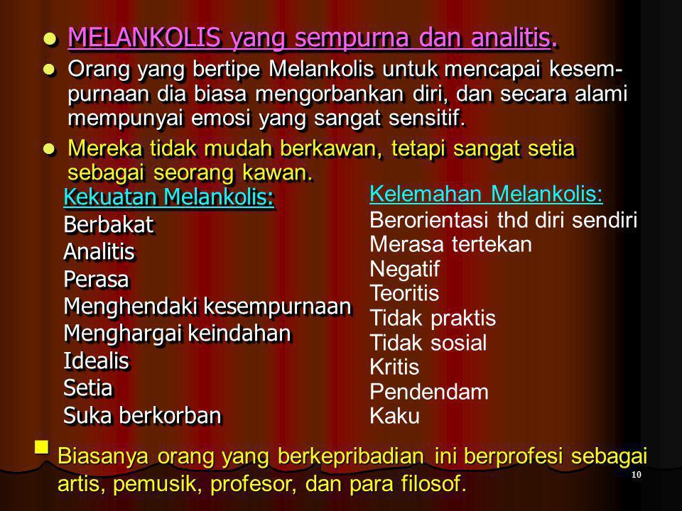 10 MELANKOLIS yang sempurna dan analitis. MELANKOLIS yang sempurna dan analitis.