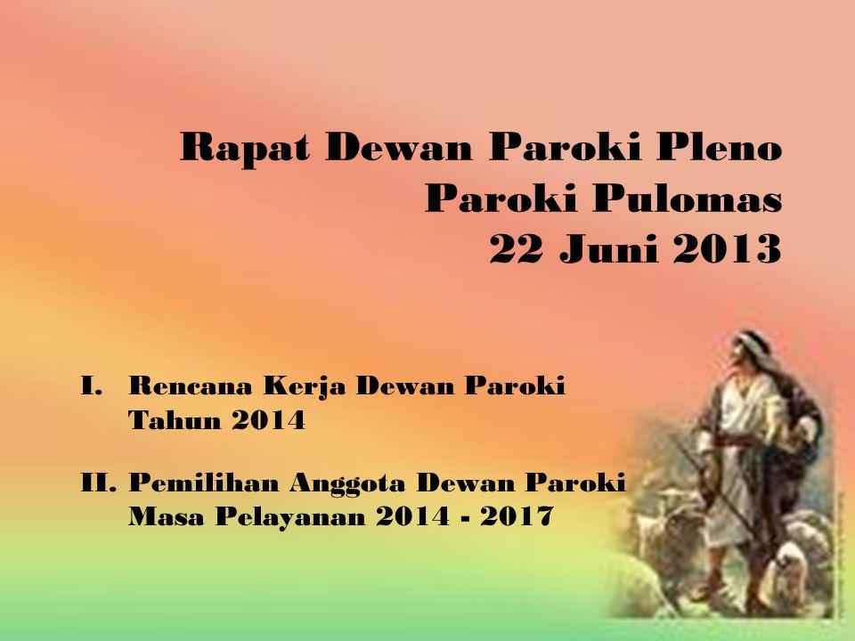 Rapat Dewan Paroki Pleno Paroki Pulomas 22 Juni 2013 I.Rencana Kerja Dewan Paroki Tahun 2014 II.Pemilihan Anggota Dewan Paroki Masa Pelayanan 2014 - 2