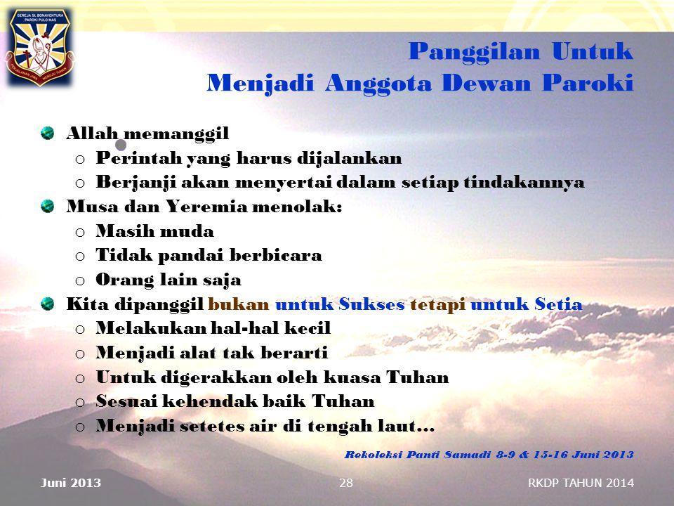 Panggilan Untuk Menjadi Anggota Dewan Paroki Allah memanggil o Perintah yang harus dijalankan o Berjanji akan menyertai dalam setiap tindakannya Musa