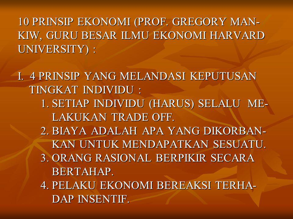 10 PRINSIP EKONOMI (PROF. GREGORY MAN- KIW, GURU BESAR ILMU EKONOMI HARVARD UNIVERSITY) : I.