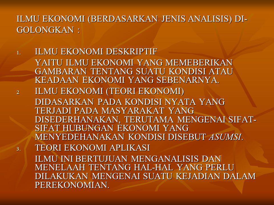 ILMU EKONOMI (BERDASARKAN JENIS ANALISIS) DI- GOLONGKAN : 1.