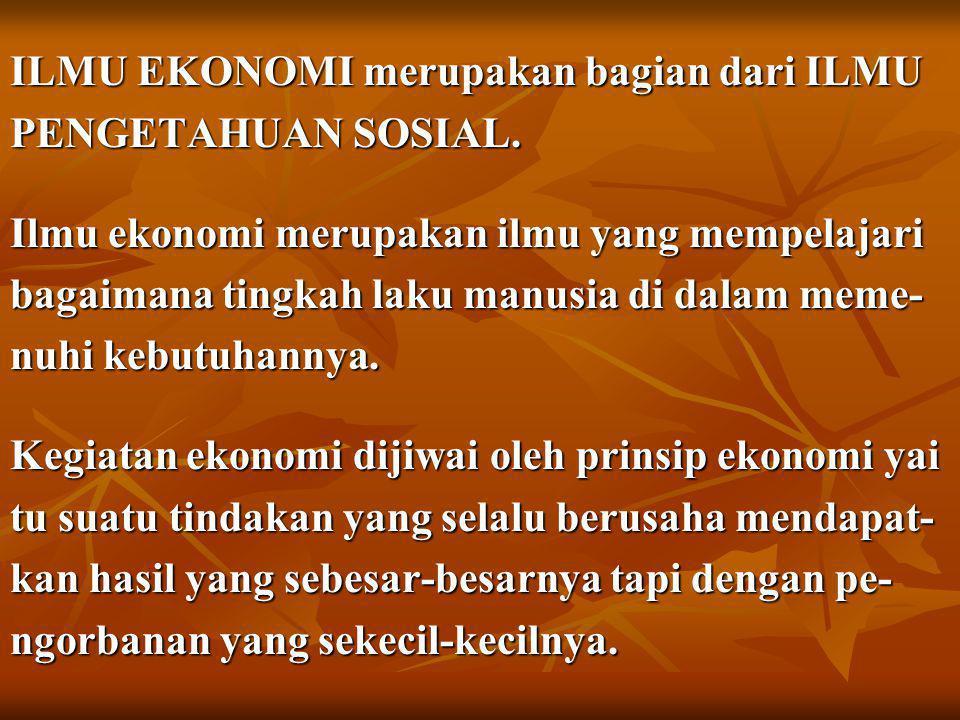 ILMU EKONOMI merupakan bagian dari ILMU PENGETAHUAN SOSIAL.