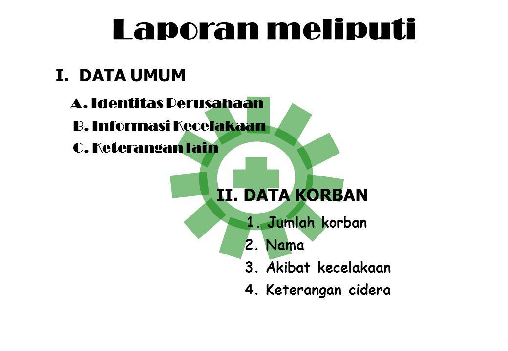 Tata Cara Pelaporan dan Pemeriksaan Kecelakaan (Permenaker No. PER-03/MEN/1998) Pasal 2 1. Pengurus/pengusaha wajib melaporkan tiap kecelakaan yg terj