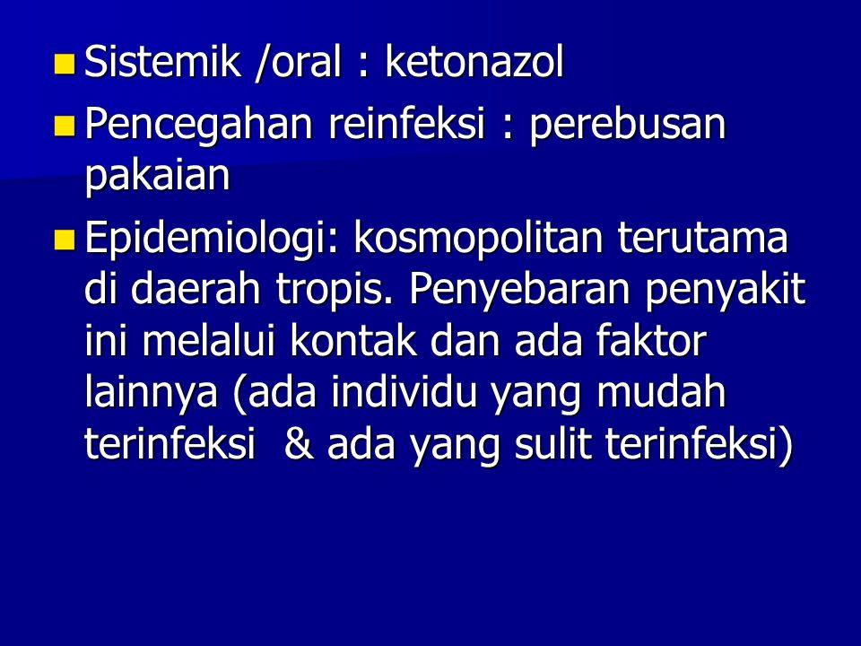 Sistemik /oral : ketonazol Sistemik /oral : ketonazol Pencegahan reinfeksi : perebusan pakaian Pencegahan reinfeksi : perebusan pakaian Epidemiologi: