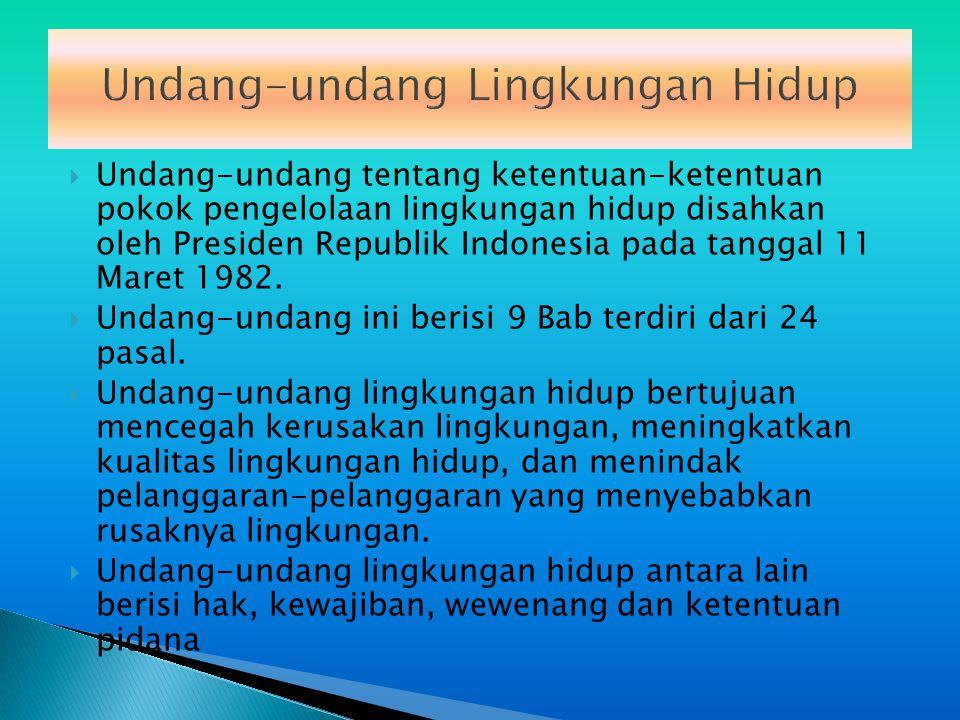 Undang-undang Lingkungan Hidup  Undang-undang tentang ketentuan-ketentuan pokok pengelolaan lingkungan hidup disahkan oleh Presiden Republik Indonesia pada tanggal 11 Maret 1982.