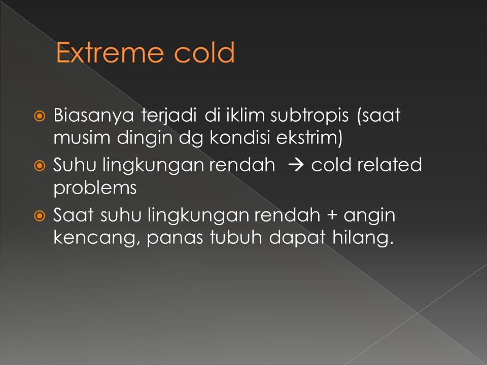  Biasanya terjadi di iklim subtropis (saat musim dingin dg kondisi ekstrim)  Suhu lingkungan rendah  cold related problems  Saat suhu lingkungan r