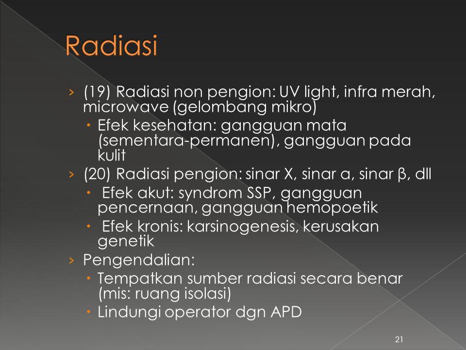21 › (19) Radiasi non pengion: UV light, infra merah, microwave (gelombang mikro)  Efek kesehatan: gangguan mata (sementara-permanen), gangguan pada