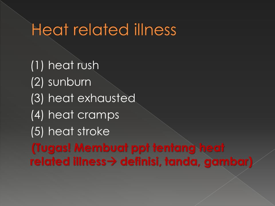 (1) heat rush (2) sunburn (3) heat exhausted (4) heat cramps (5) heat stroke (Tugas! Membuat ppt tentang heat related illness  definisi, tanda, gamba