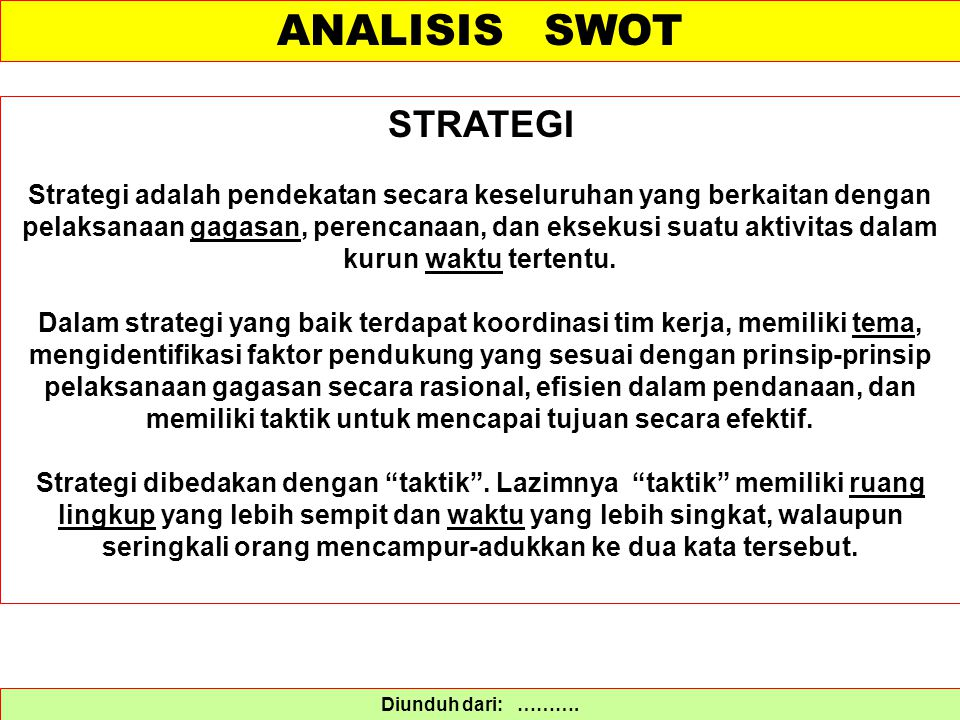 Diunduh dari: ………. STRATEGI Strategi adalah pendekatan secara keseluruhan yang berkaitan dengan pelaksanaan gagasan, perencanaan, dan eksekusi suatu a