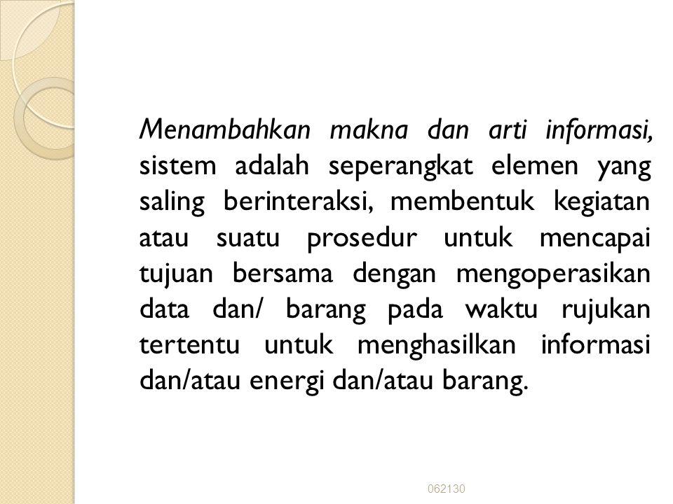 Menurut Murdick, dkk (1995) Menurut Murdick, dkk (1995) Memasukkan aspek tujuan, sistem adalah sekumpulan elemen-elemen yang berada dalam keadaan yang