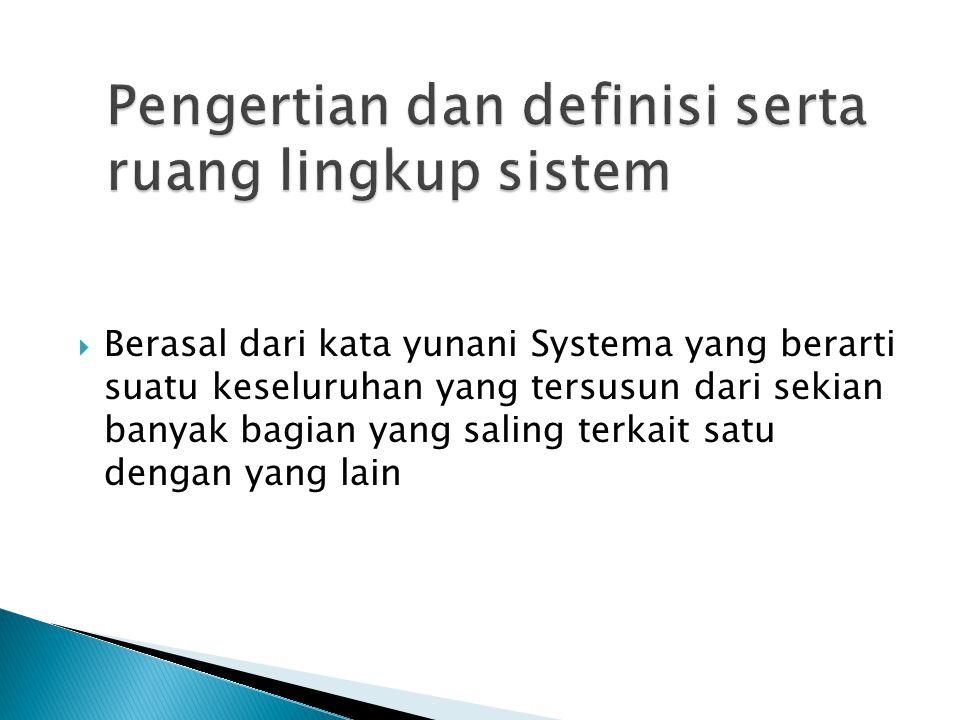  Berasal dari kata yunani Systema yang berarti suatu keseluruhan yang tersusun dari sekian banyak bagian yang saling terkait satu dengan yang lain
