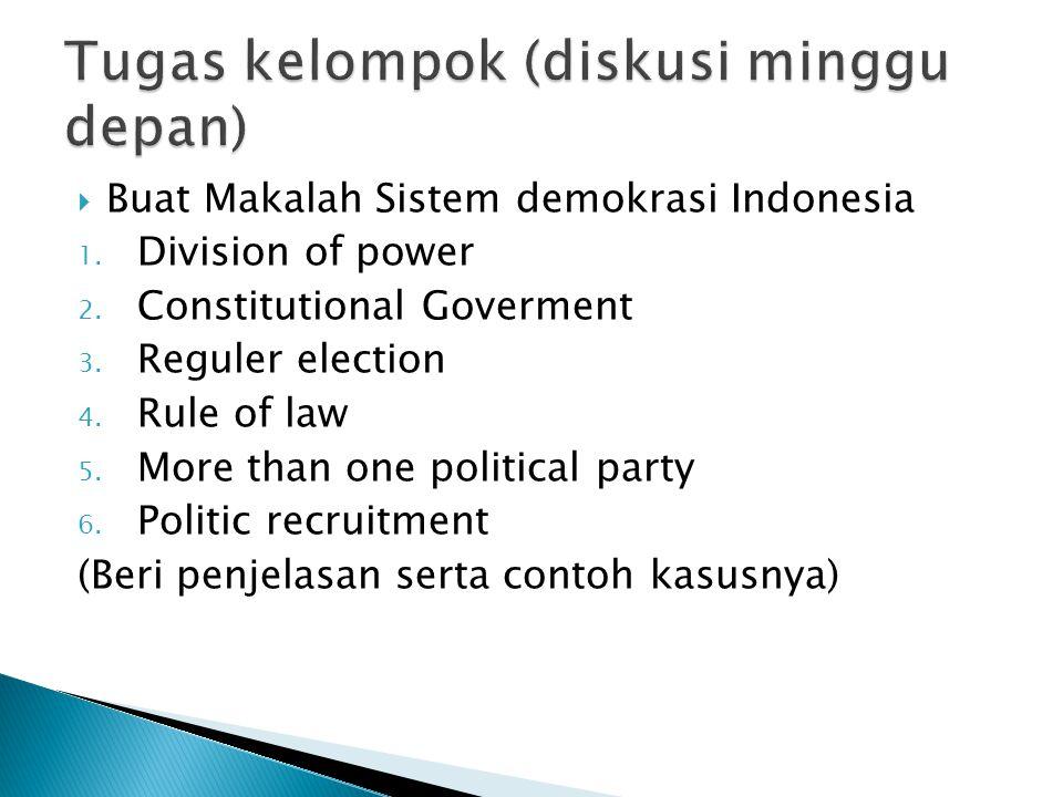  Buat Makalah Sistem demokrasi Indonesia 1. Division of power 2. Constitutional Goverment 3. Reguler election 4. Rule of law 5. More than one politic