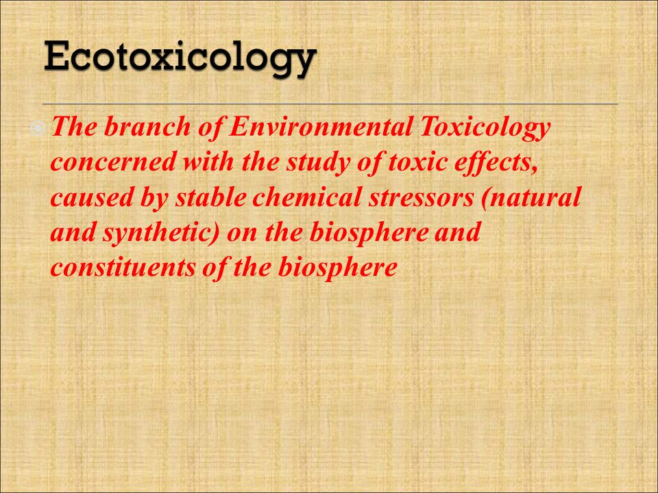 The branch of Environmental Toxicology concerned with the study of toxic effects, caused by stable chemical stressors (natural and synthetic) on the biosphere and constituents of the biosphere
