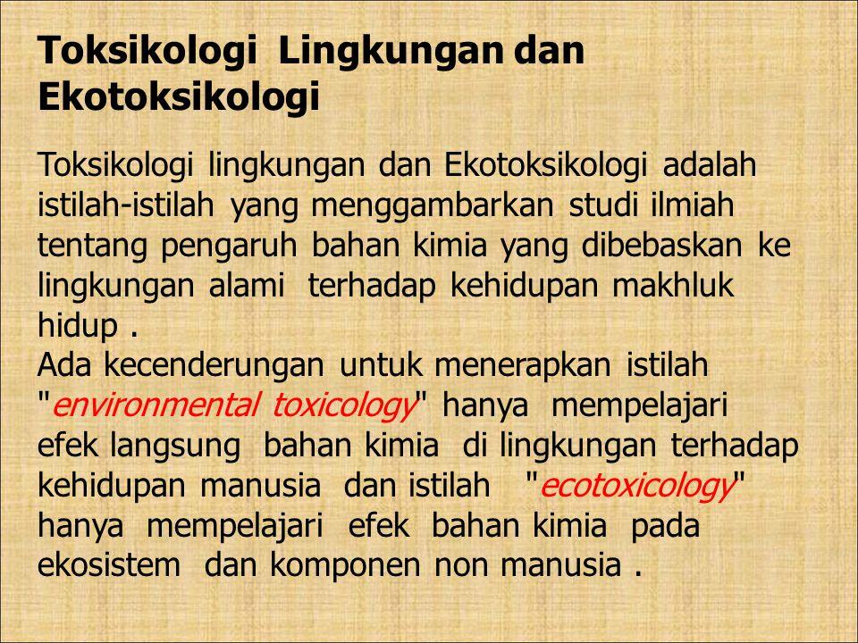 Toksikologi Lingkungan dan Ekotoksikologi Toksikologi lingkungan dan Ekotoksikologi adalah istilah-istilah yang menggambarkan studi ilmiah tentang pen