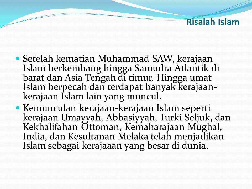 Risalah Islam Setelah kematian Muhammad SAW, kerajaan Islam berkembang hingga Samudra Atlantik di barat dan Asia Tengah di timur. Hingga umat Islam be