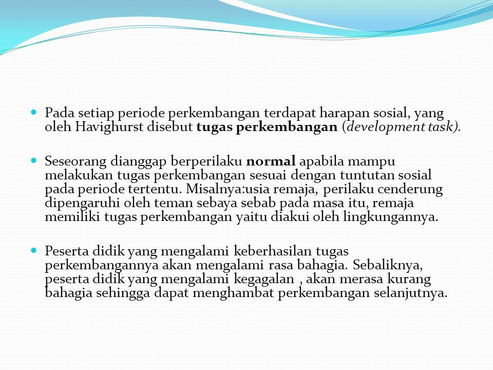Pada setiap periode perkembangan terdapat harapan sosial, yang oleh Havighurst disebut tugas perkembangan (development task). Seseorang dianggap berpe