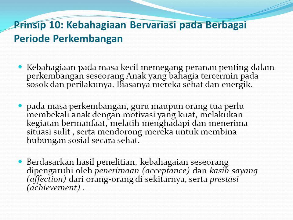 Prinsip 10: Kebahagiaan Bervariasi pada Berbagai Periode Perkembangan Kebahagiaan pada masa kecil memegang peranan penting dalam perkembangan seseoran