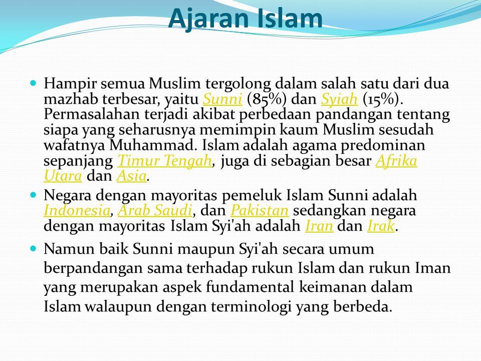 Ajaran Islam Hampir semua Muslim tergolong dalam salah satu dari dua mazhab terbesar, yaitu Sunni (85%) dan Syiah (15%). Permasalahan terjadi akibat p