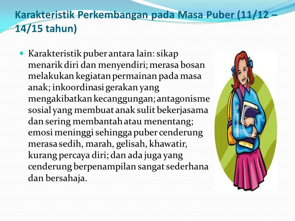 Karakteristik Perkembangan pada Masa Puber (11/12 – 14/15 tahun) Karakteristik puber antara lain: sikap menarik diri dan menyendiri; merasa bosan mela