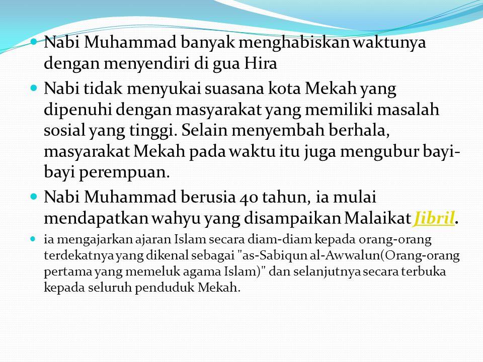 Nabi Muhammad banyak menghabiskan waktunya dengan menyendiri di gua Hira Nabi tidak menyukai suasana kota Mekah yang dipenuhi dengan masyarakat yang m