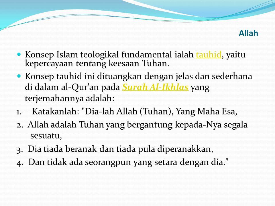 Allah Konsep Islam teologikal fundamental ialah tauhid, yaitu kepercayaan tentang keesaan Tuhan.tauhid Konsep tauhid ini dituangkan dengan jelas dan s