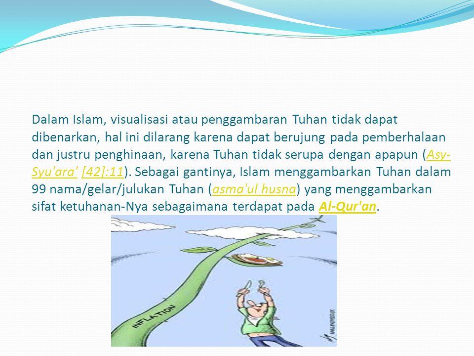 Dalam Islam, visualisasi atau penggambaran Tuhan tidak dapat dibenarkan, hal ini dilarang karena dapat berujung pada pemberhalaan dan justru penghinaa