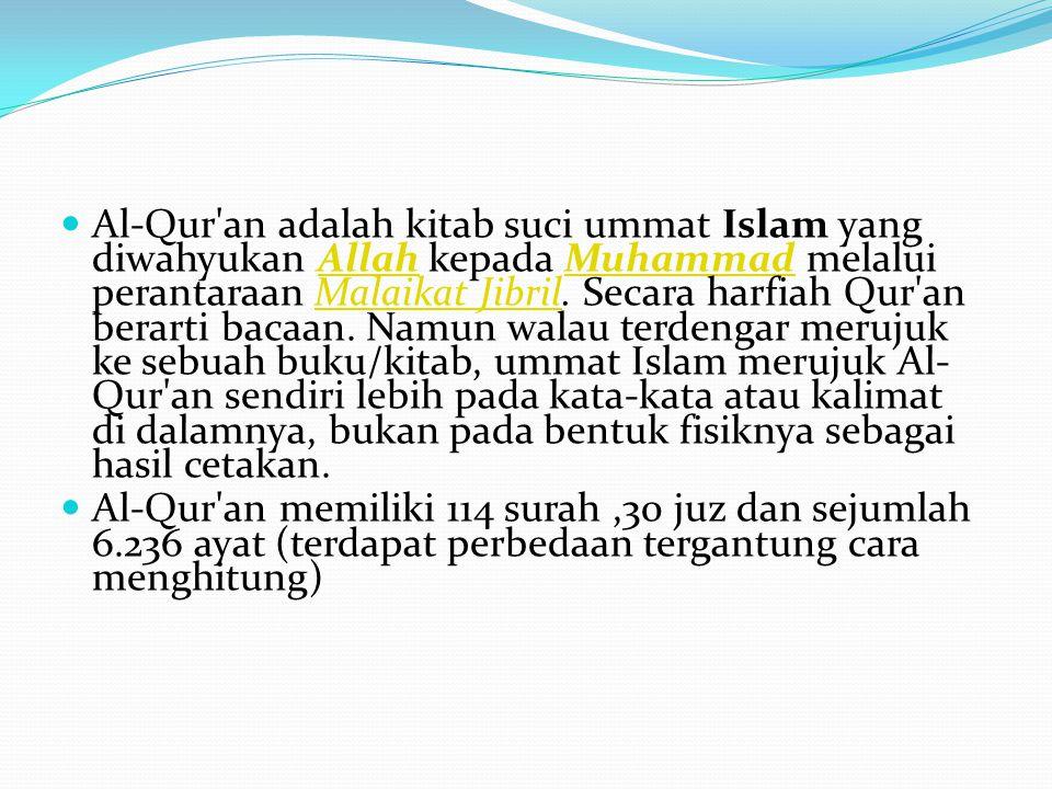 Al-Qur'an adalah kitab suci ummat Islam yang diwahyukan Allah kepada Muhammad melalui perantaraan Malaikat Jibril. Secara harfiah Qur'an berarti bacaa