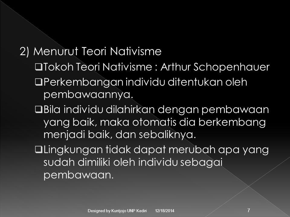 2) Menurut Teori Nativisme  Tokoh Teori Nativisme : Arthur Schopenhauer  Perkembangan individu ditentukan oleh pembawaannya.