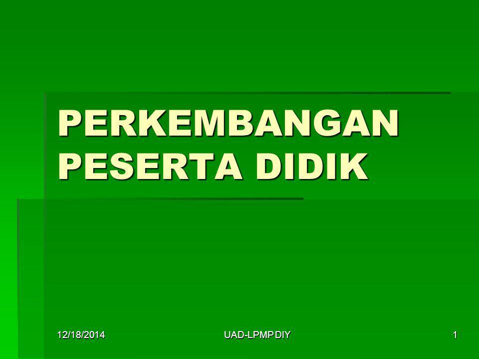 12/18/2014UAD-LPMP DIY12 TUGAS/LATIHAN  Jelaskan mengapa seorang guru harus mempelajari psikologi perkembangan.