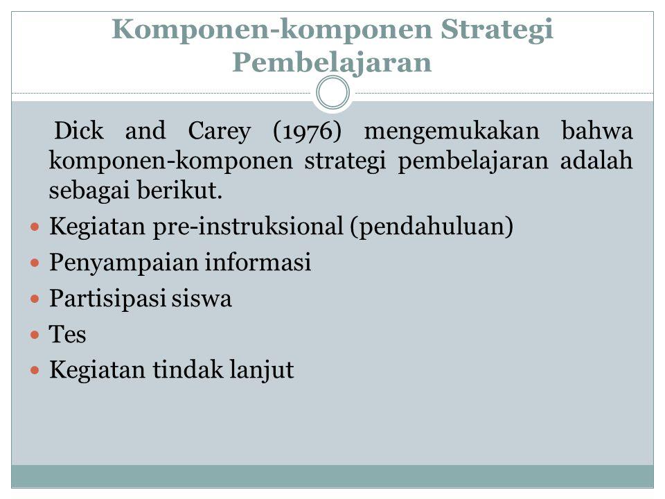 Atwi Suparman berpendapat bahwa strategi instruksional meliputi komponen-komponen: Urutan kegiatan instruksional, yaitu urutan kegiatan guru dan siswa dalam proses pembelajaran aktual yang terentang dari tahap Pendahuluan ke tahap Penyajian/ Kegiatan Inti, terus sampai dengan tahap Penutup.