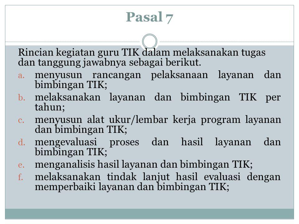 Pasal 7 Rincian kegiatan guru TIK dalam melaksanakan tugas dan tanggung jawabnya sebagai berikut. a. menyusun rancangan pelaksanaan layanan dan bimbin