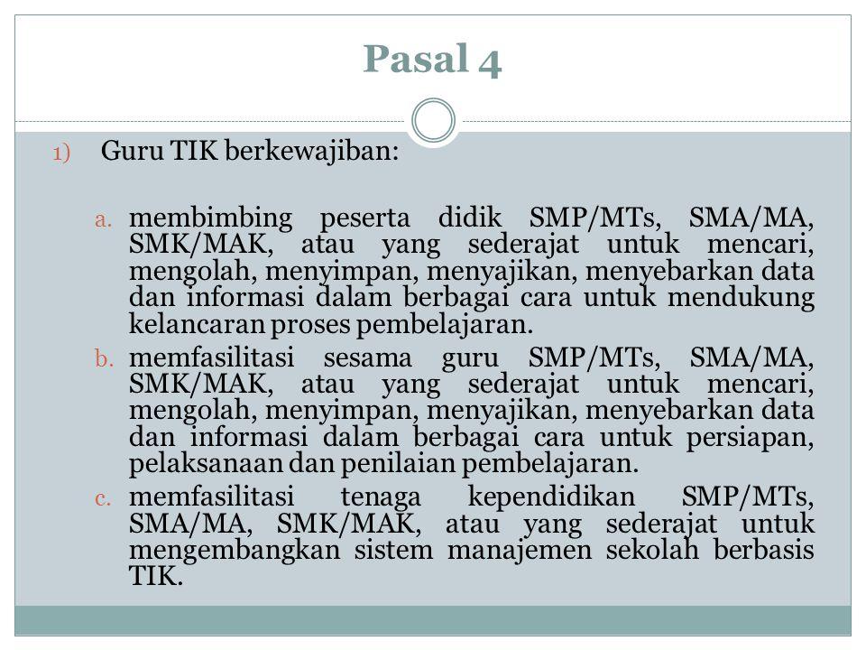 Pasal 4 1) Guru TIK berkewajiban: a. membimbing peserta didik SMP/MTs, SMA/MA, SMK/MAK, atau yang sederajat untuk mencari, mengolah, menyimpan, menyaj