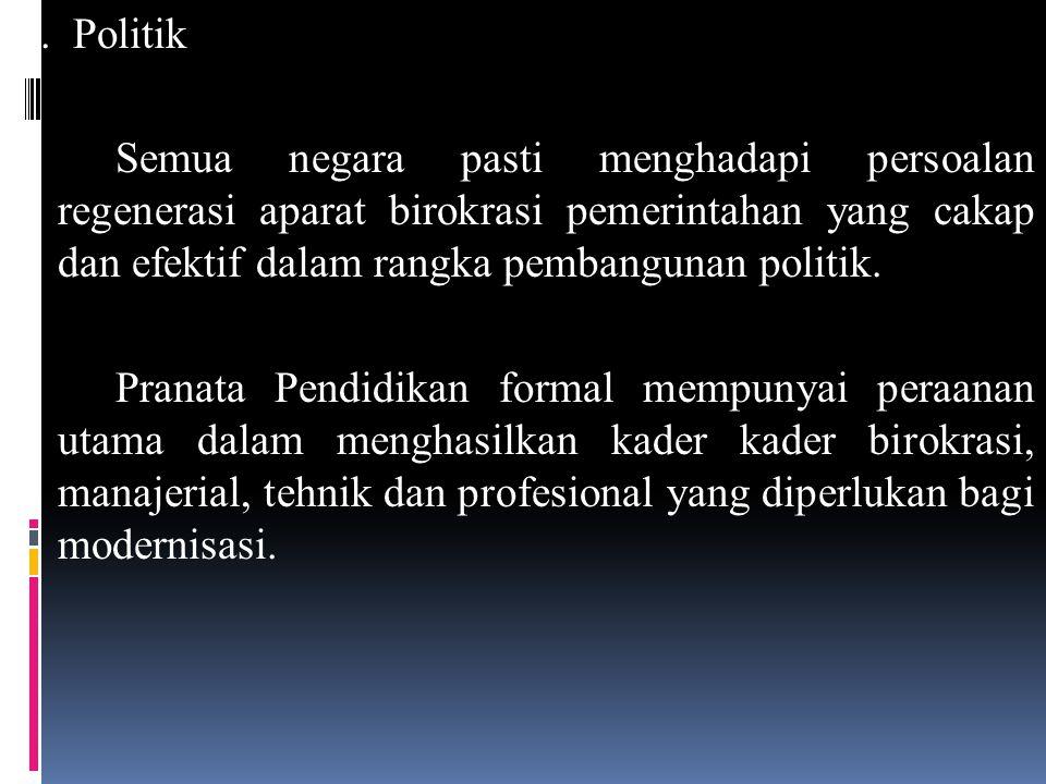 3. Politik Semua negara pasti menghadapi persoalan regenerasi aparat birokrasi pemerintahan yang cakap dan efektif dalam rangka pembangunan politik. P