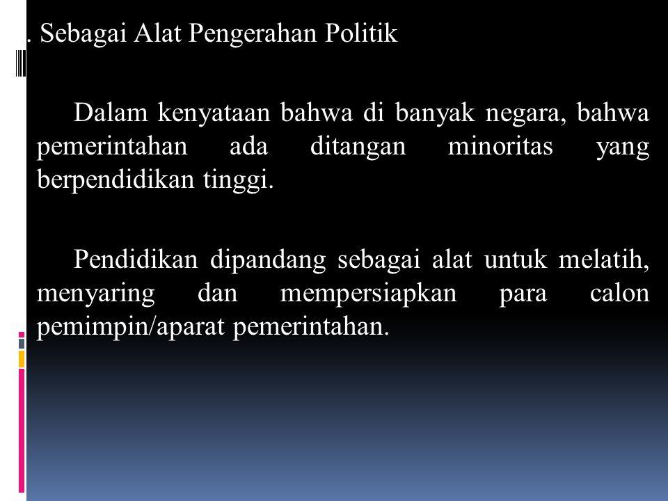 b. Sebagai Alat Pengerahan Politik Dalam kenyataan bahwa di banyak negara, bahwa pemerintahan ada ditangan minoritas yang berpendidikan tinggi. Pendid