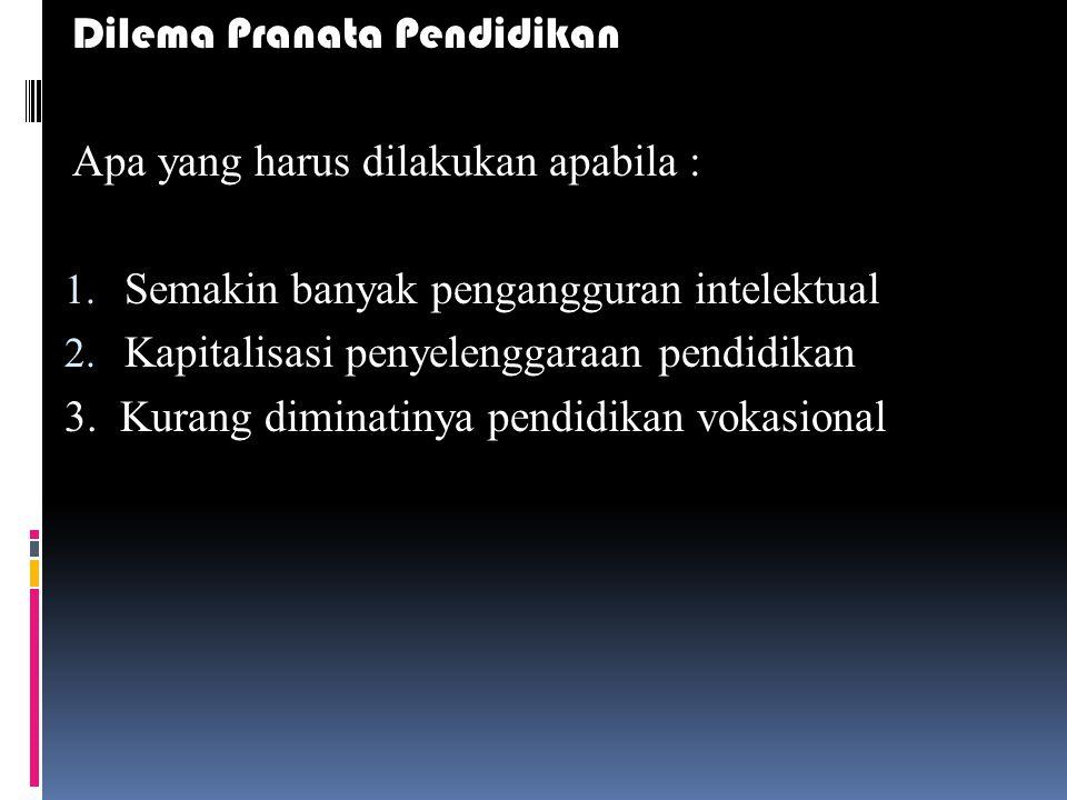 Dilema Pranata Pendidikan Apa yang harus dilakukan apabila : 1.