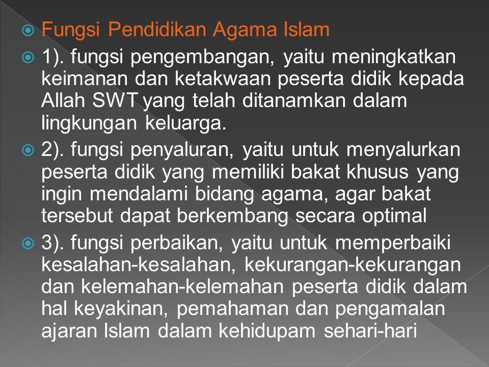  Fungsi Pendidikan Agama Islam  1). fungsi pengembangan, yaitu meningkatkan keimanan dan ketakwaan peserta didik kepada Allah SWT yang telah ditanam