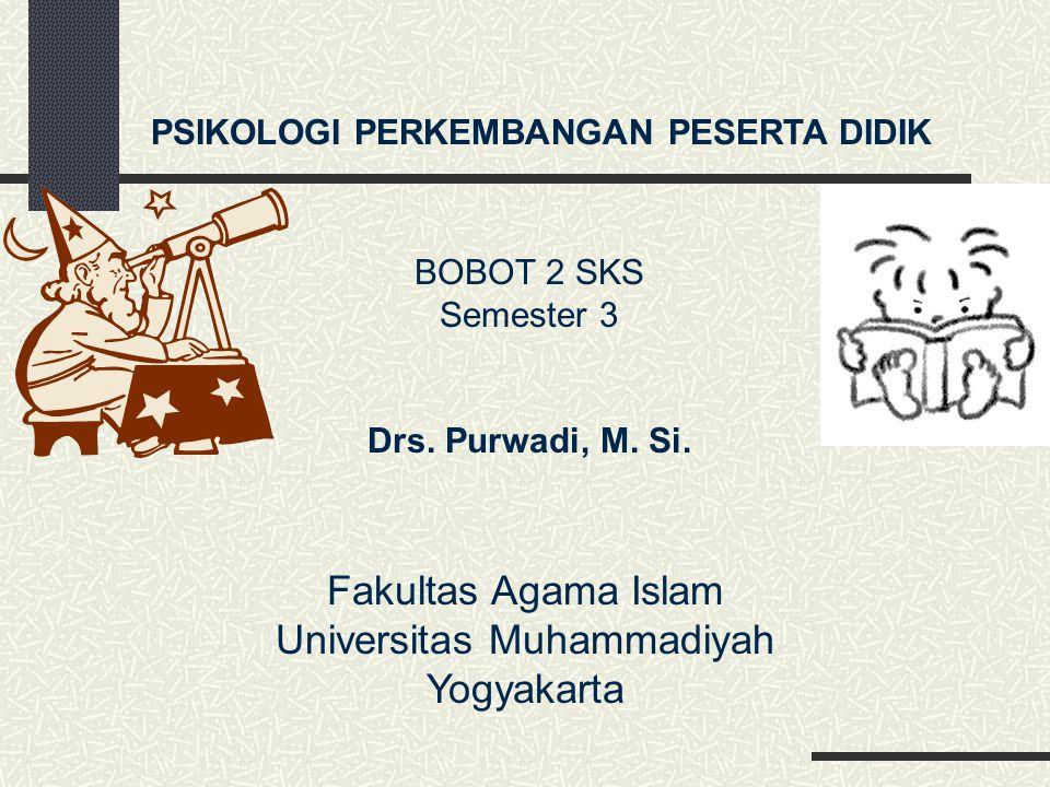 PSIKOLOGI PERKEMBANGAN PESERTA DIDIK BOBOT 2 SKS Semester 3 Drs. Purwadi, M. Si. Fakultas Agama Islam Universitas Muhammadiyah Yogyakarta