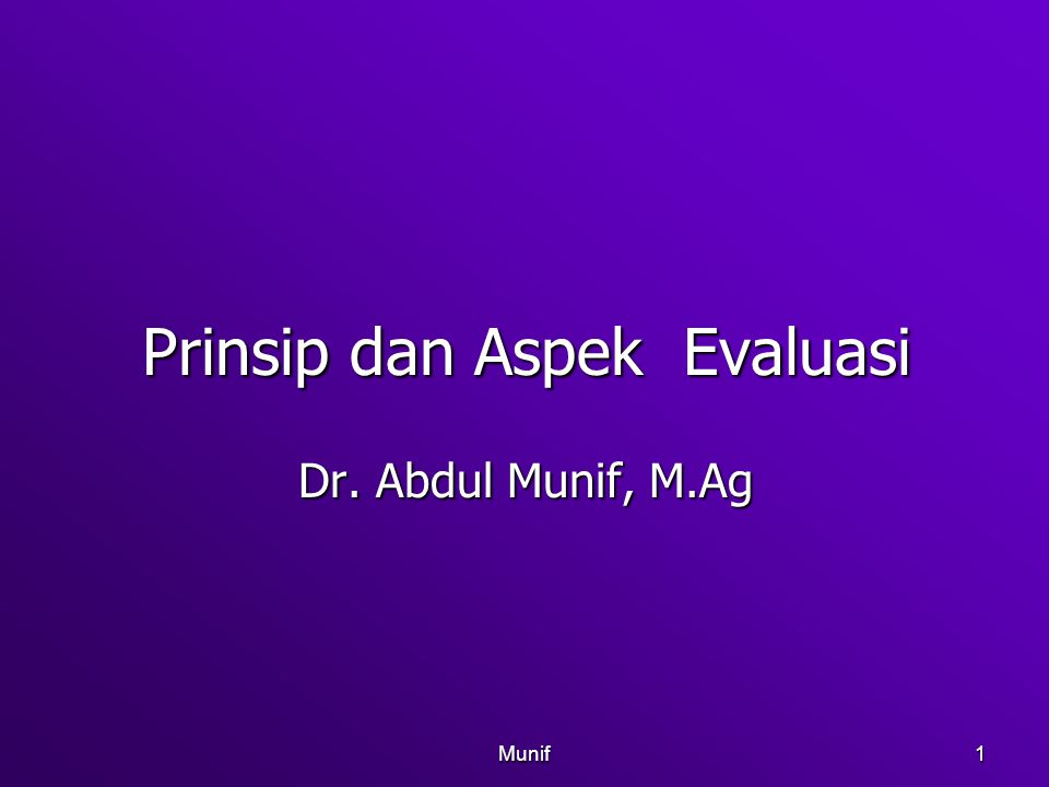 Munif1 Prinsip dan Aspek Evaluasi Dr. Abdul Munif, M.Ag