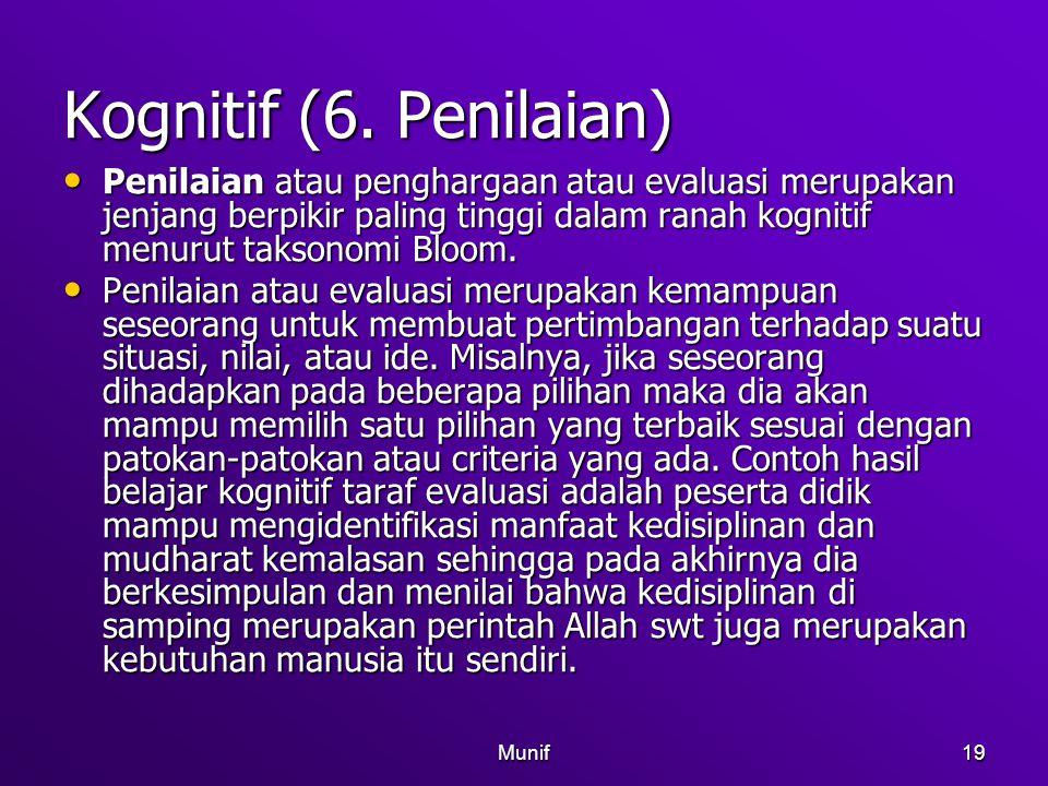 Munif19 Kognitif (6. Penilaian) Penilaian atau penghargaan atau evaluasi merupakan jenjang berpikir paling tinggi dalam ranah kognitif menurut taksono