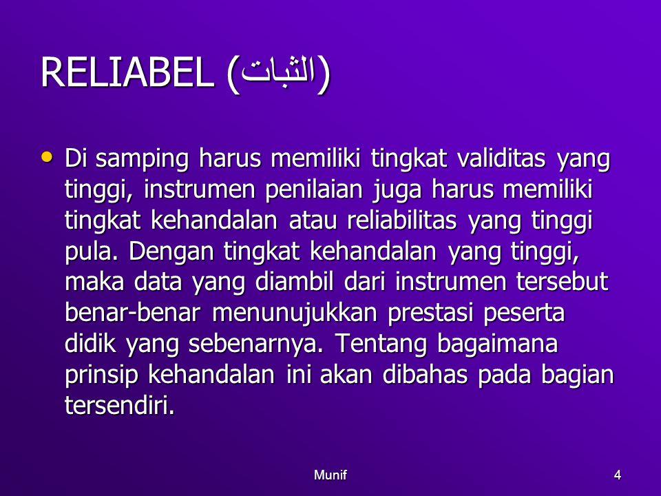 Munif4 RELIABEL ( الثبات ) Di samping harus memiliki tingkat validitas yang tinggi, instrumen penilaian juga harus memiliki tingkat kehandalan atau re